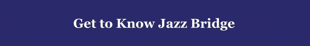 Get to Know Jazz Bridge